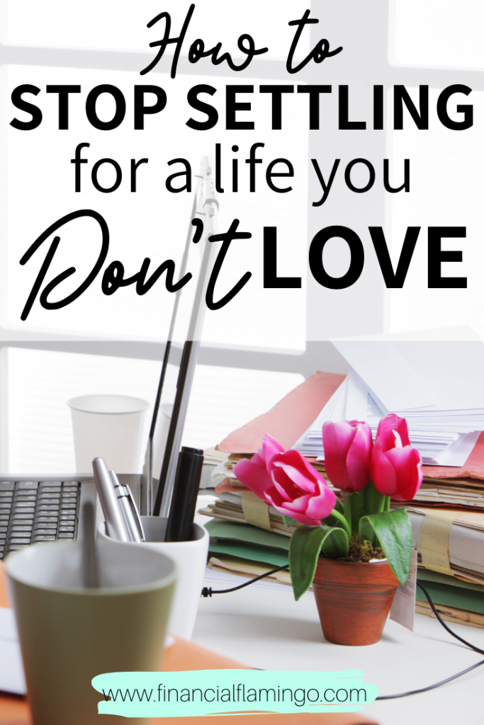 How to stop settling for a life you don't love.